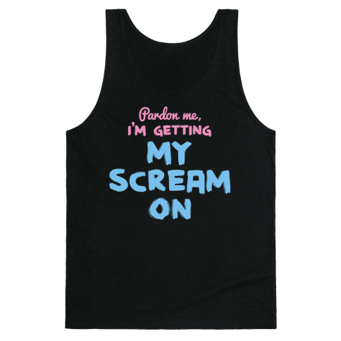 Pardon Me, I'm Getting My Scream On Tank Top