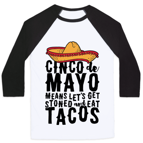 Cinco De Mayo Means Let's Get Stoned And Eat Tacos