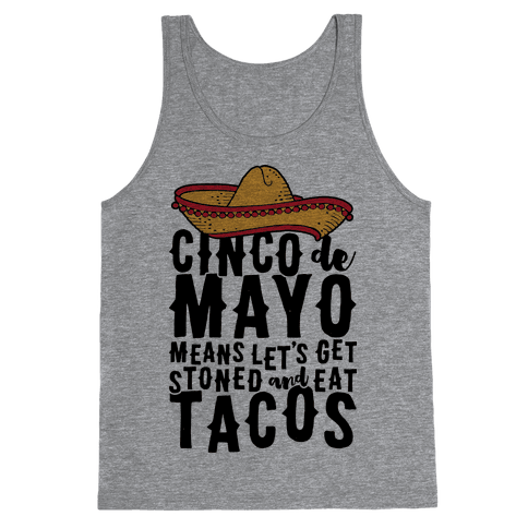 Cinco De Mayo Means Let's Get Stoned And Eat Tacos Tank Top