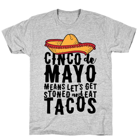 Cinco De Mayo Means Let's Get Stoned And Eat Tacos T-Shirt