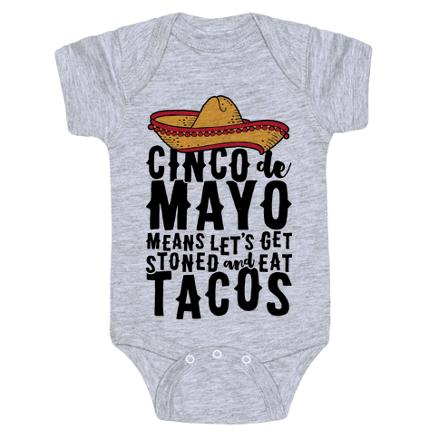 Cinco De Mayo Means Let's Get Stoned And Eat Tacos Baby Onesy