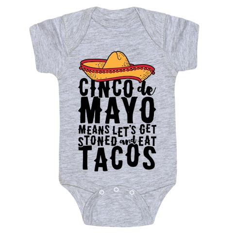 6a46e6efbf12d6 Cinco De Mayo Means Let s Get Stoned And Eat Tacos Baby One-Piece ...