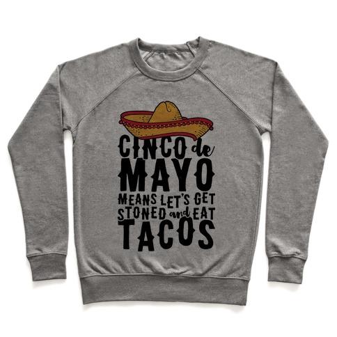 fd1bd886882d35 Cinco De Mayo Means Let s Get Stoned And Eat Tacos Crewneck Sweatshirt