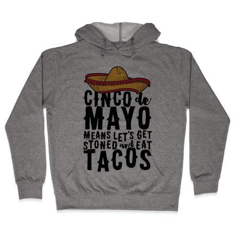Cinco De Mayo Means Let's Get Stoned And Eat Tacos Hooded Sweatshirt
