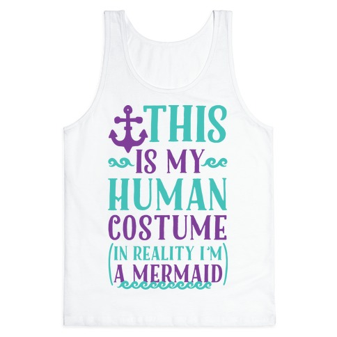 This is My Human Costume In Reality I'm a Mermaid Tank Top
