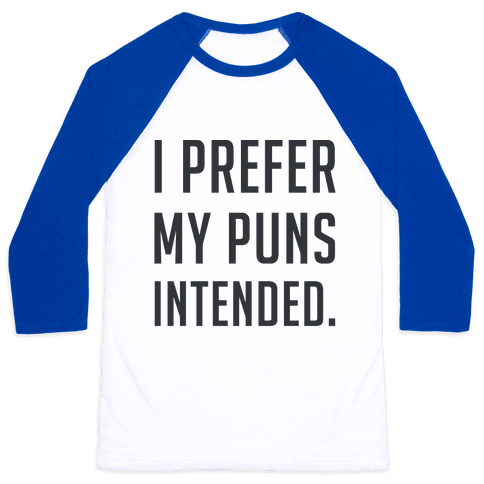 I Prefer My Puns Intended Baseball Tee