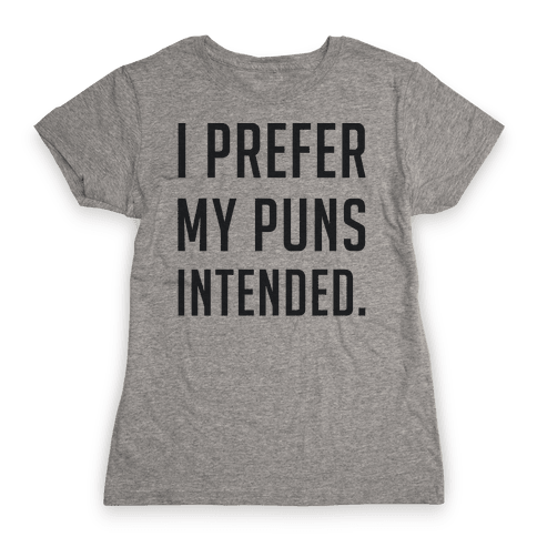 I Prefer My Puns Intended Womens T-Shirt