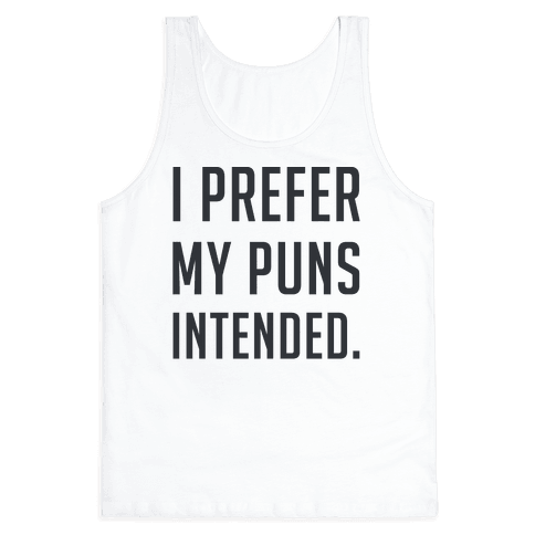 I Prefer My Puns Intended Tank Top