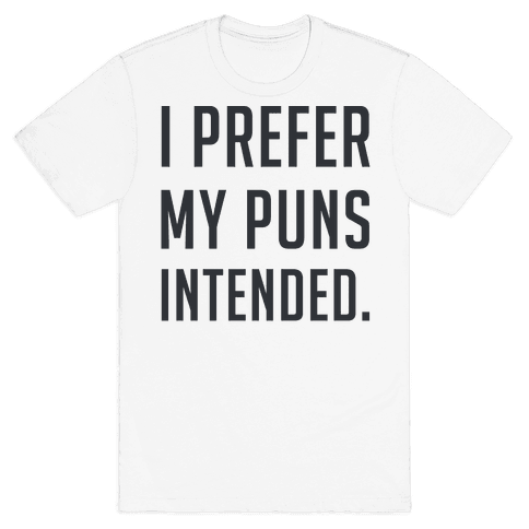 I Prefer My Puns Intended Mens T-Shirt