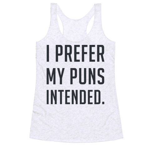 I Prefer My Puns Intended Racerback Tank Top