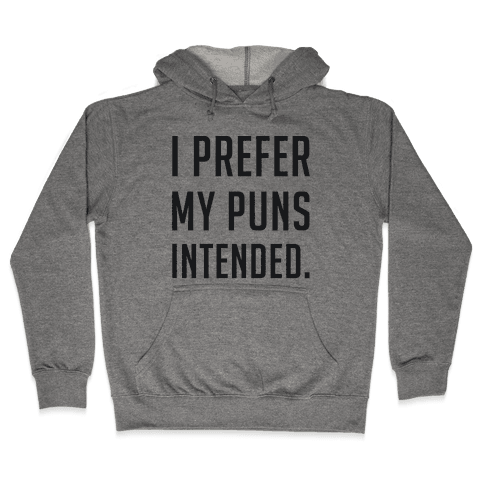 I Prefer My Puns Intended Hooded Sweatshirt