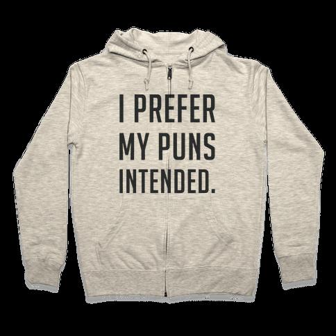 I Prefer My Puns Intended Zip Hoodie