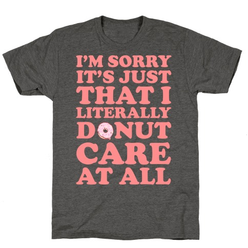 I'm Sorry It's Just That I Literally Donut Care At All T-Shirt