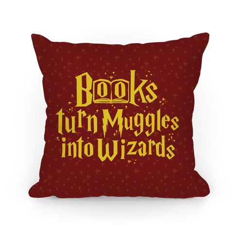 Reading Turns Muggles Into Wizards Pillow
