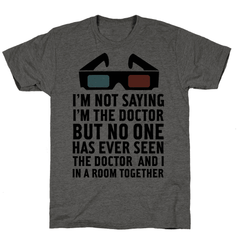 Not Saying I'm The Doctor