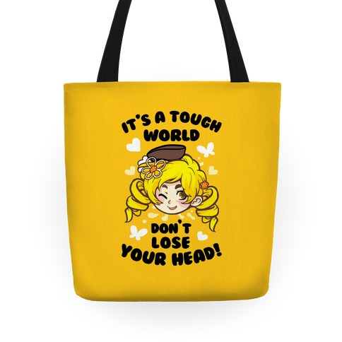 It's A Tough World Don't Lose Your Head Tote