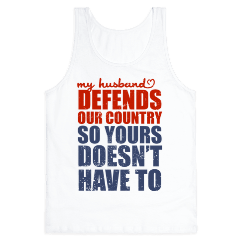 My Husband Defends Our Country (So Yours Doesn't Have To) Tank Top
