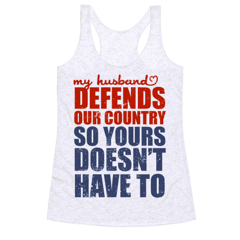 My Husband Defends Our Country (So Yours Doesn't Have To) Racerback Tank Top