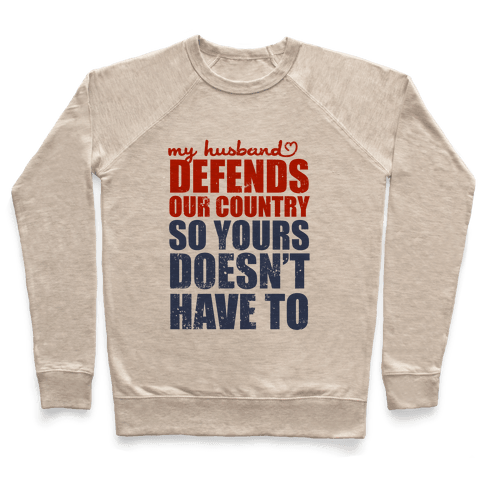My Husband Defends Our Country (So Yours Doesn't Have To) Pullover