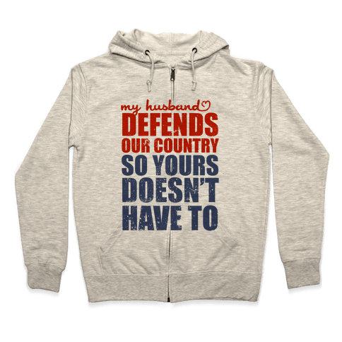 My Husband Defends Our Country (So Yours Doesn't Have To) Zip Hoodie
