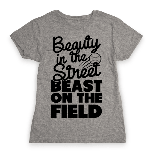 Beauty in the Street Beast on The Field Womens T-Shirt