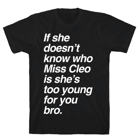 If She Doesn't Know Who Miss Cleo Is She's Too Young For You Bro Mens T-Shirt