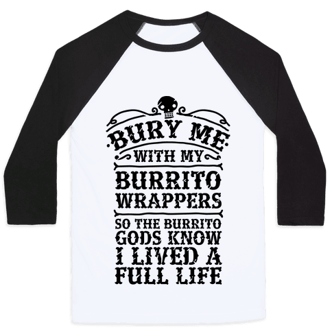 Bury Me With My Burrito Wrappers Baseball Tee