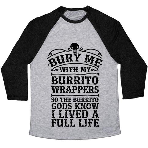 Bury Me With My Burrito Wrappers Baseball Tee