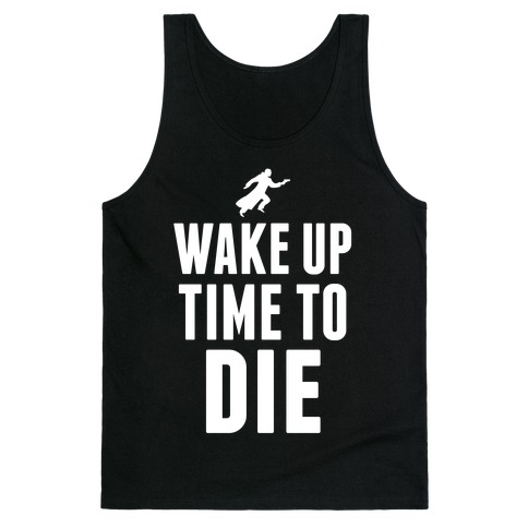 Wake Up Time To Die Tank Top
