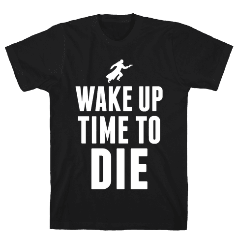 Wake Up Time To Die Mens T-Shirt