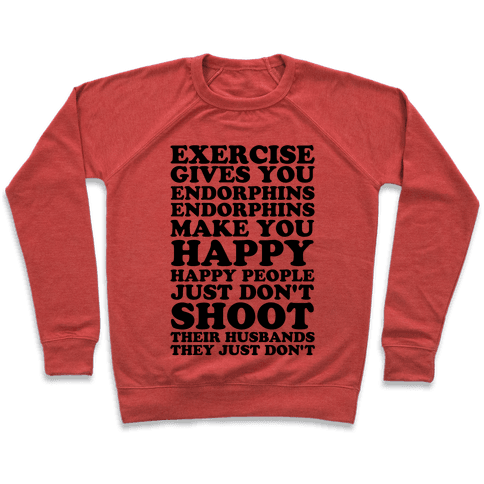 Exercise Gives You Endorphins Pullover