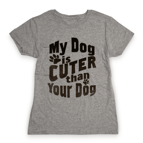 My Dog is Cuter than Your Dog (Organic) Womens T-Shirt