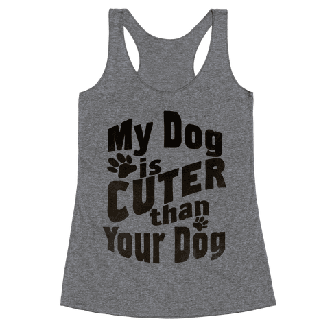 My Dog is Cuter than Your Dog (Organic) Racerback Tank Top