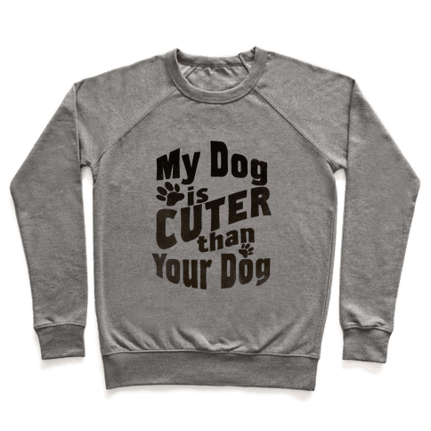 My Dog is Cuter than Your Dog (Organic) Pullover