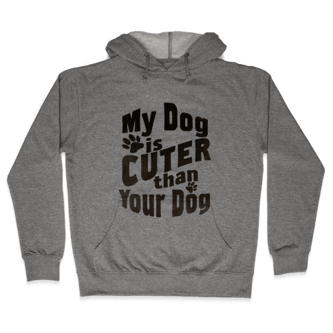 My Dog is Cuter than Your Dog (Organic) Hooded Sweatshirt