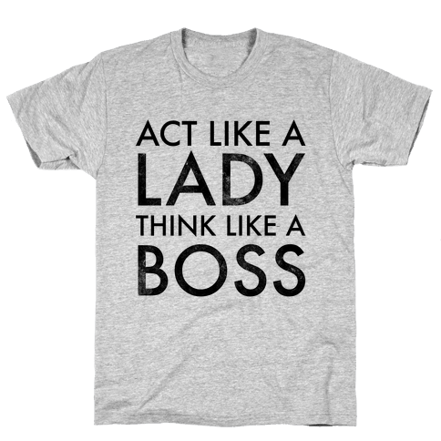 Act Like A Lady, Think Like A Boss Mens T-Shirt