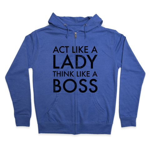 Act Like A Lady, Think Like A Boss Zip Hoodie