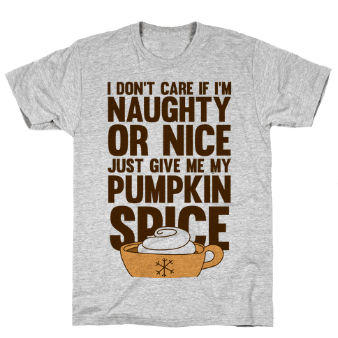 Just Give Me My Pumpkin Spice Mens T-Shirt