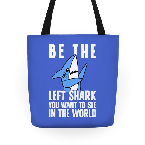 Be The Left Shark You Want To See In The World Tote