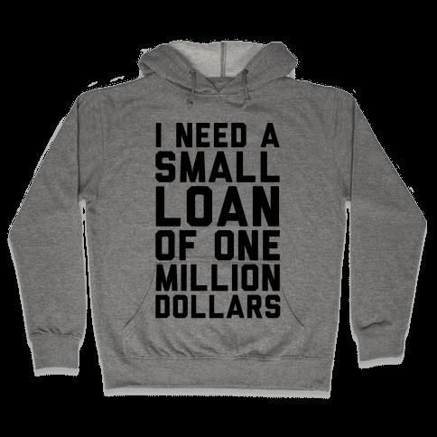 I Need A Small Loan Of One Million Dollars Hooded Sweatshirt