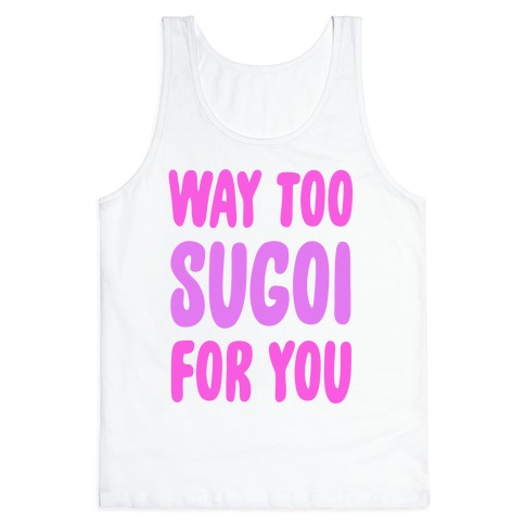 Way Too Sugoi For You Tank Top