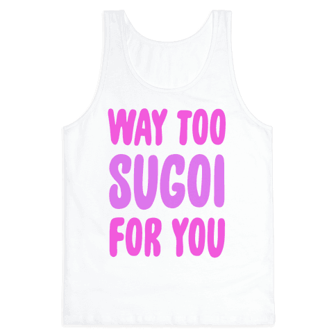 Way Too Sugoi For You