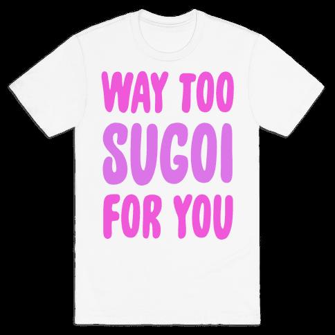 Way Too Sugoi For You Mens T-Shirt