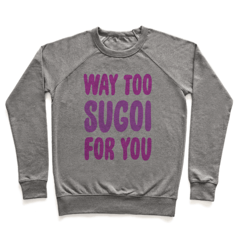 Way Too Sugoi For You Pullover