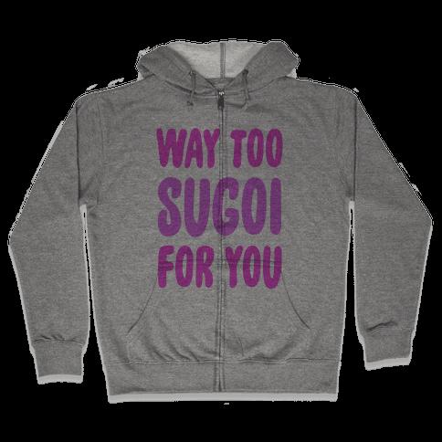 Way Too Sugoi For You Zip Hoodie
