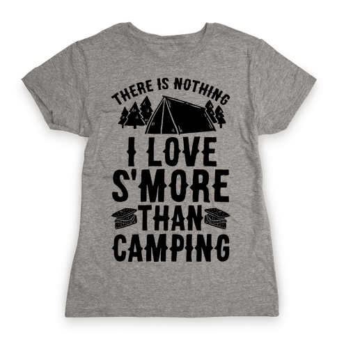 There Is Nothing I Love S'More Than Camping Womens T-Shirt