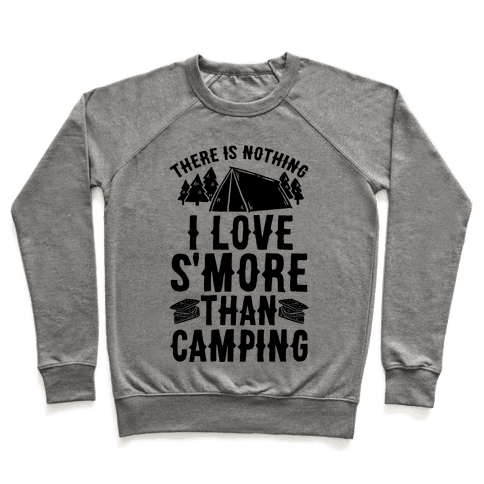 There Is Nothing I Love S'More Than Camping Pullover