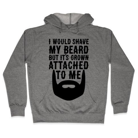Beard Grown Attached To Me Hooded Sweatshirt