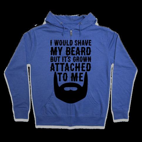 Beard Grown Attached To Me Zip Hoodie