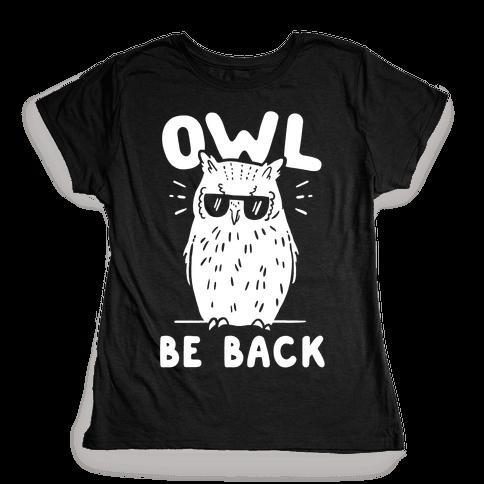 Owl Be Back Womens T-Shirt